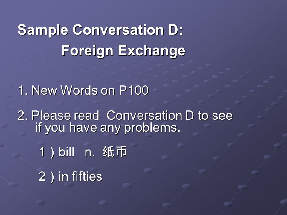 Sample Conversation D: Foreign Exchange Foreign Exchange 1.
