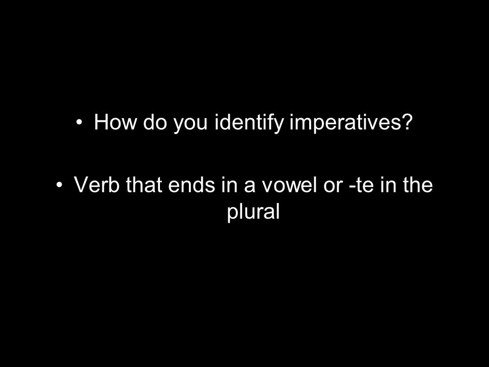 How do you identify imperatives Verb that ends in a vowel or -te in the plural