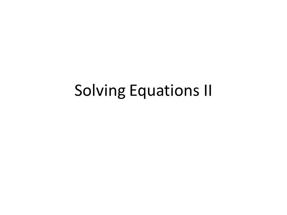 Solving Equations II