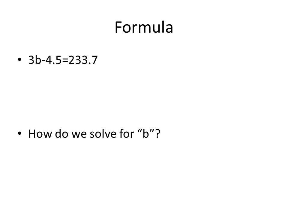 Formula 3b-4.5=233.7 How do we solve for b
