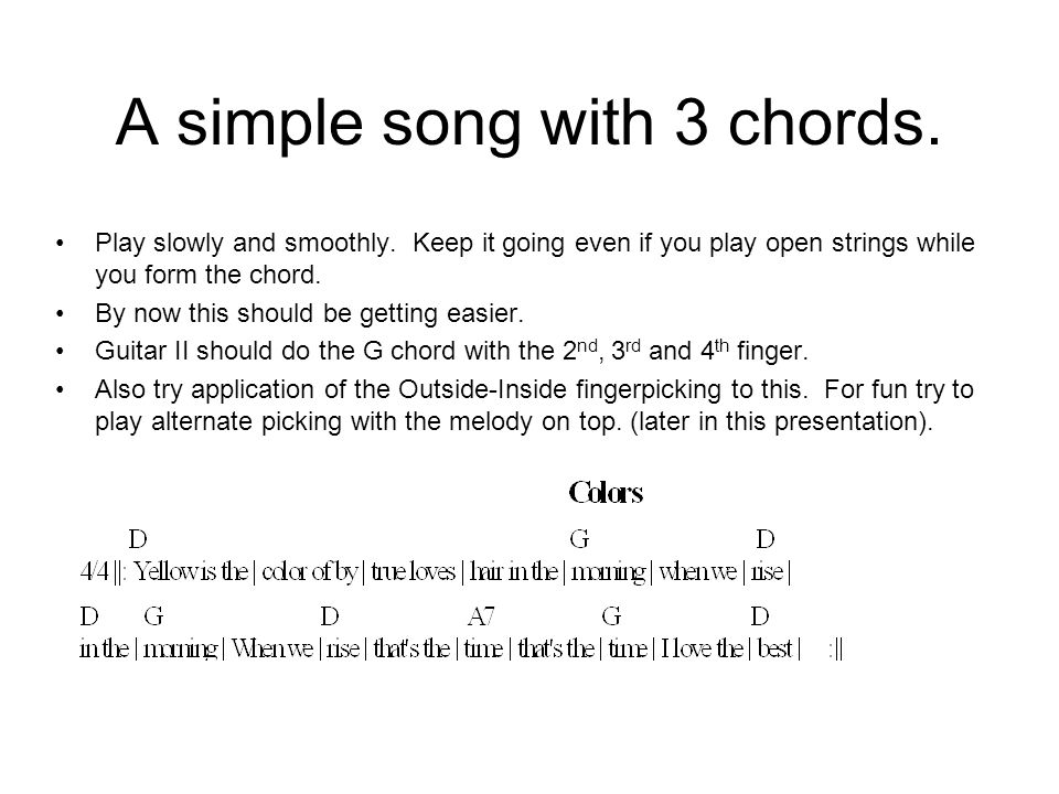 A simple song with 3 chords. Play slowly and smoothly.