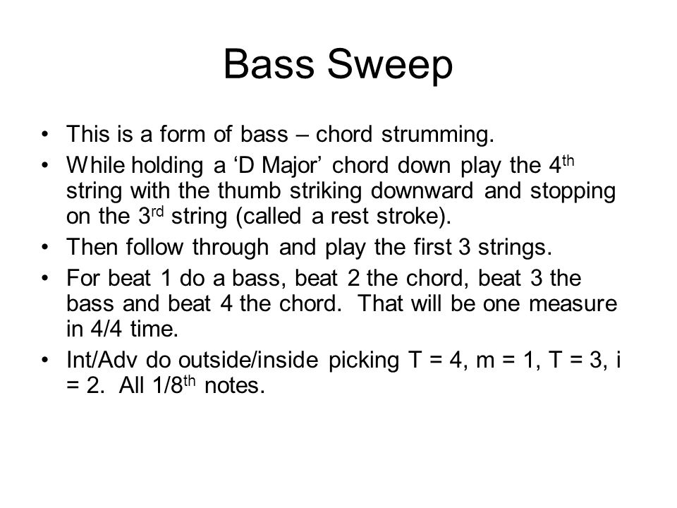 Bass Sweep This is a form of bass – chord strumming.