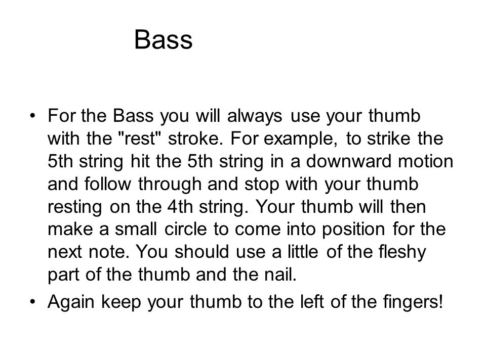 For the Bass you will always use your thumb with the rest stroke.