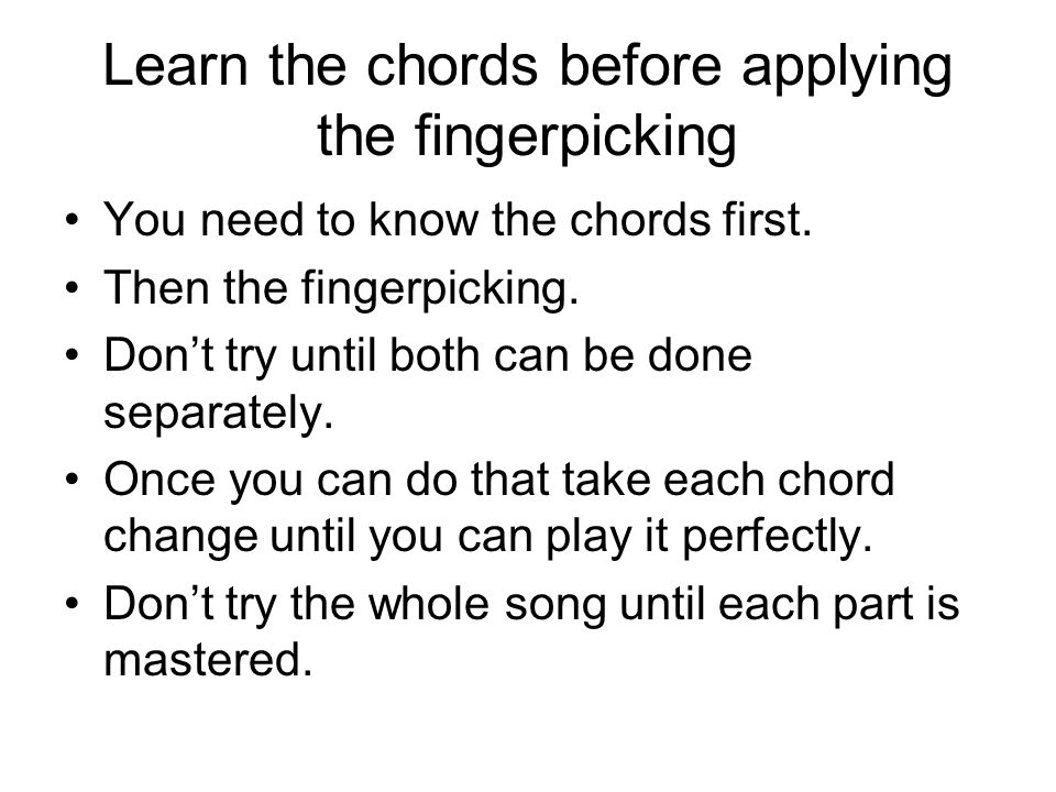 Learn the chords before applying the fingerpicking You need to know the chords first.