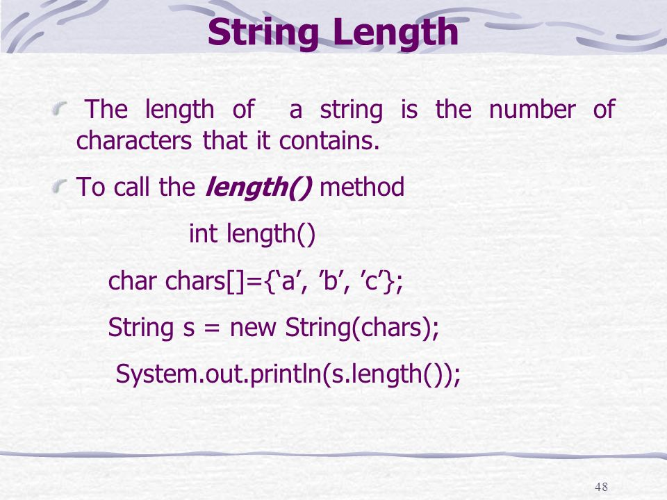 48 String Length The length of a string is the number of characters that it contains.