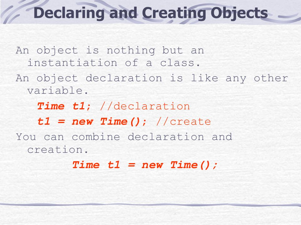 Declaring and Creating Objects An object is nothing but an instantiation of a class.