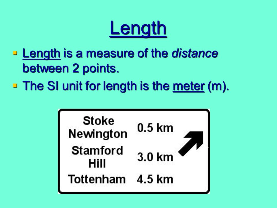 Length Length is a measure of the distance between 2 points.