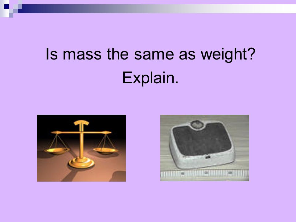 Is mass the same as weight Explain.