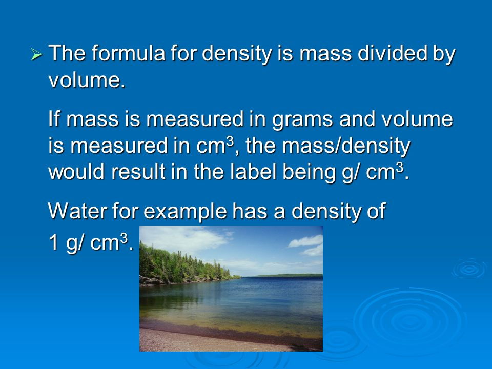 The formula for density is mass divided by volume.