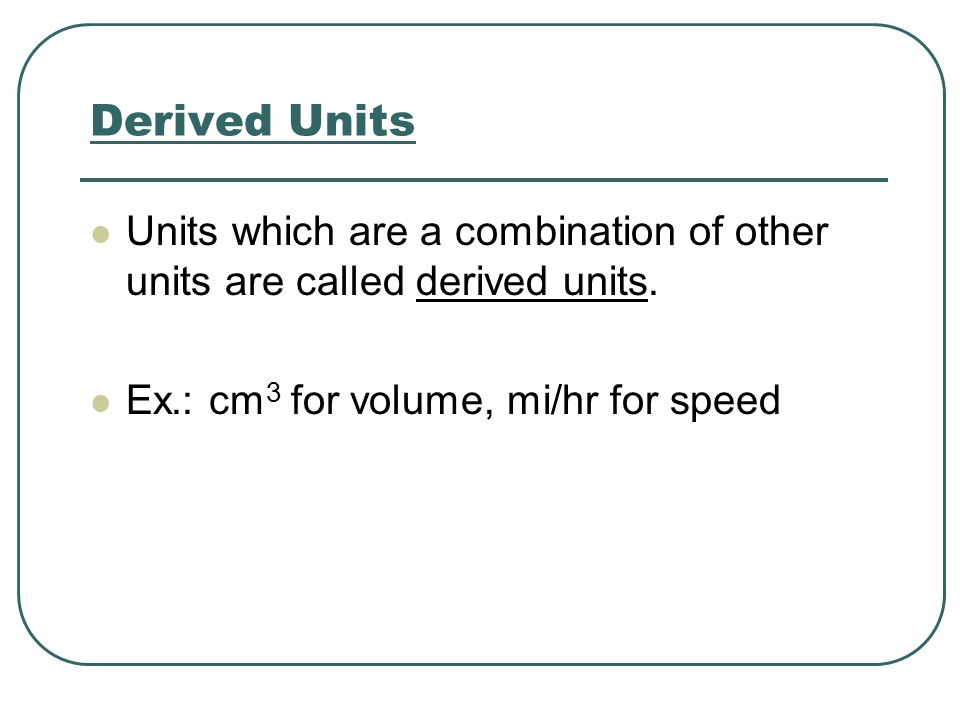 Derived Units Units which are a combination of other units are called derived units.