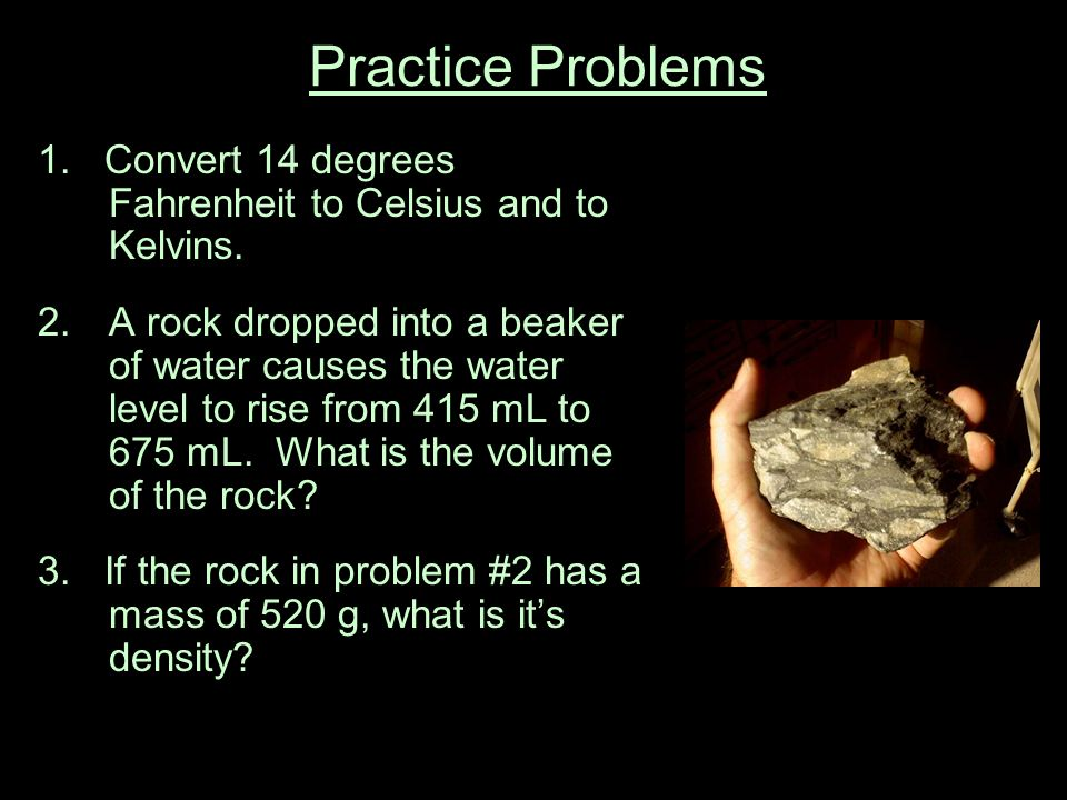 Practice Problems 1. Convert 14 degrees Fahrenheit to Celsius and to Kelvins.