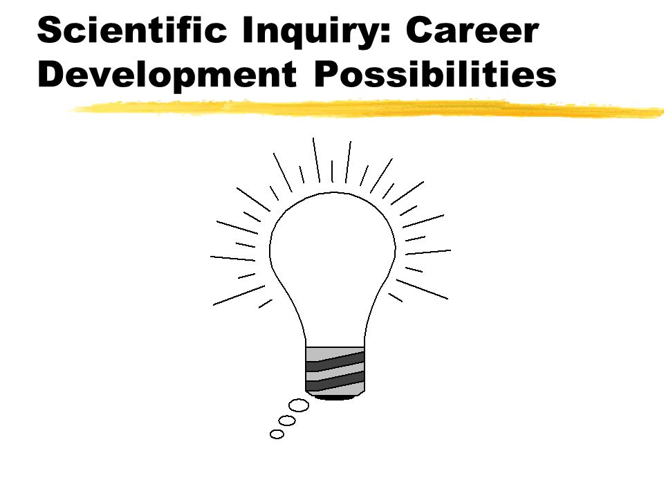Scientific Inquiry: Career Development Possibilities