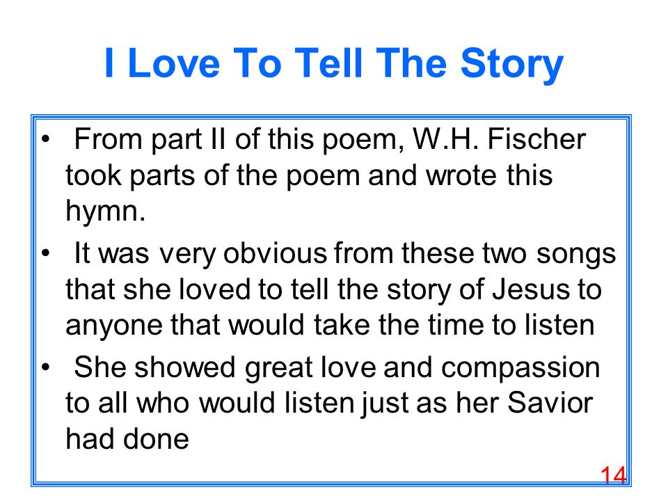 14 I Love To Tell The Story From part II of this poem, W.H.