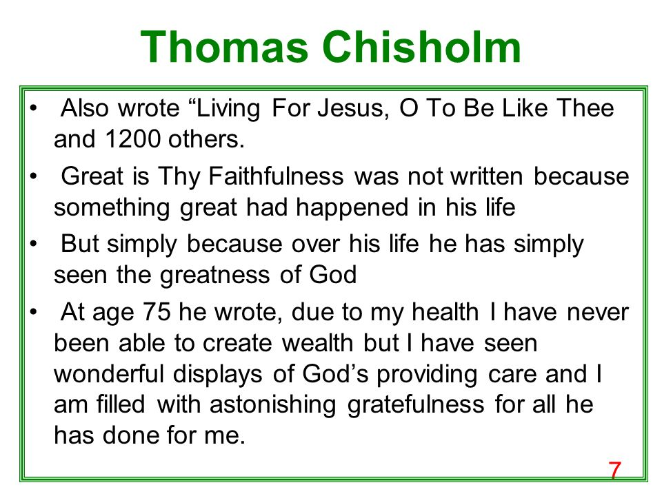 7 Thomas Chisholm Also wrote Living For Jesus, O To Be Like Thee and 1200 others.