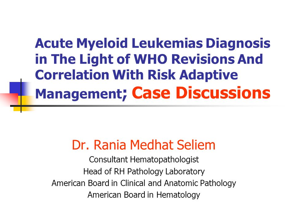 Acute Myeloid Leukemias Diagnosis in The Light of WHO Revisions And Correlation With Risk Adaptive Management ; Case Discussions Dr.