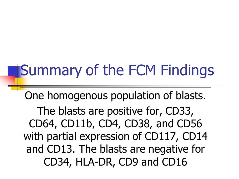 Summary of the FCM Findings One homogenous population of blasts.