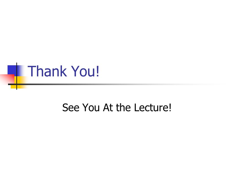 Thank You! See You At the Lecture!