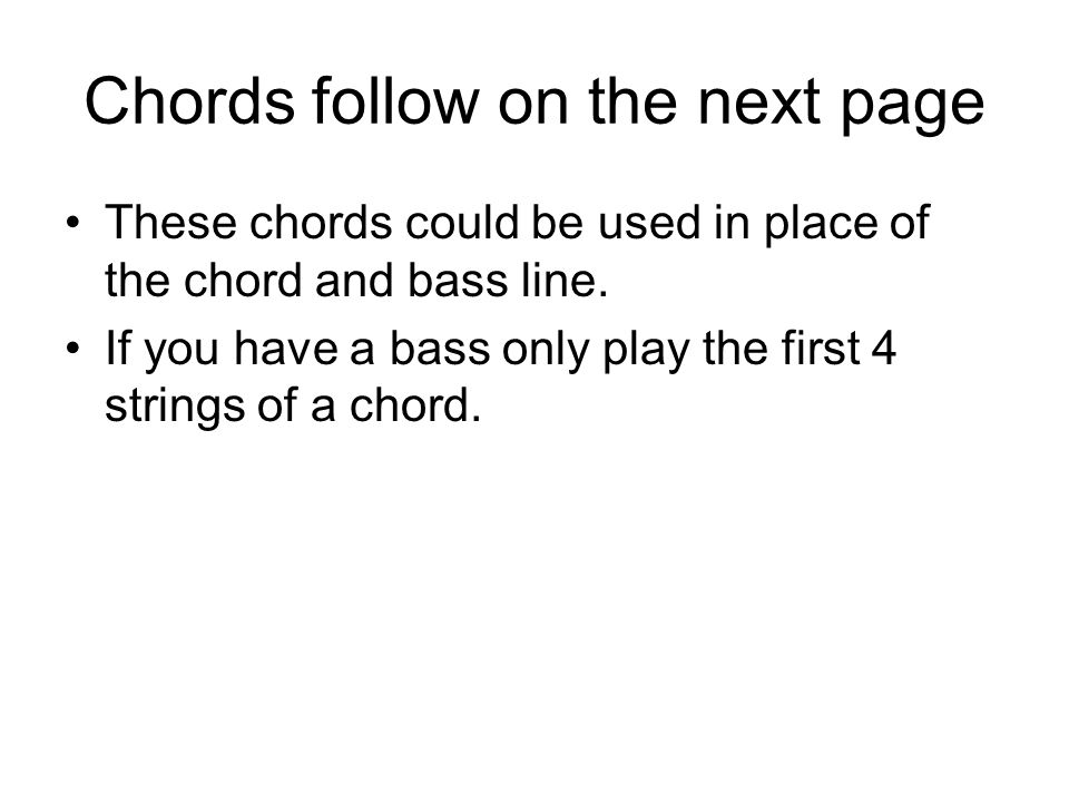 Chords follow on the next page These chords could be used in place of the chord and bass line.