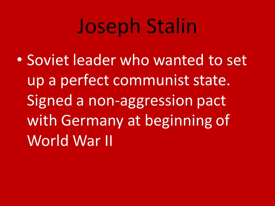 Joseph Stalin Soviet leader who wanted to set up a perfect communist state.