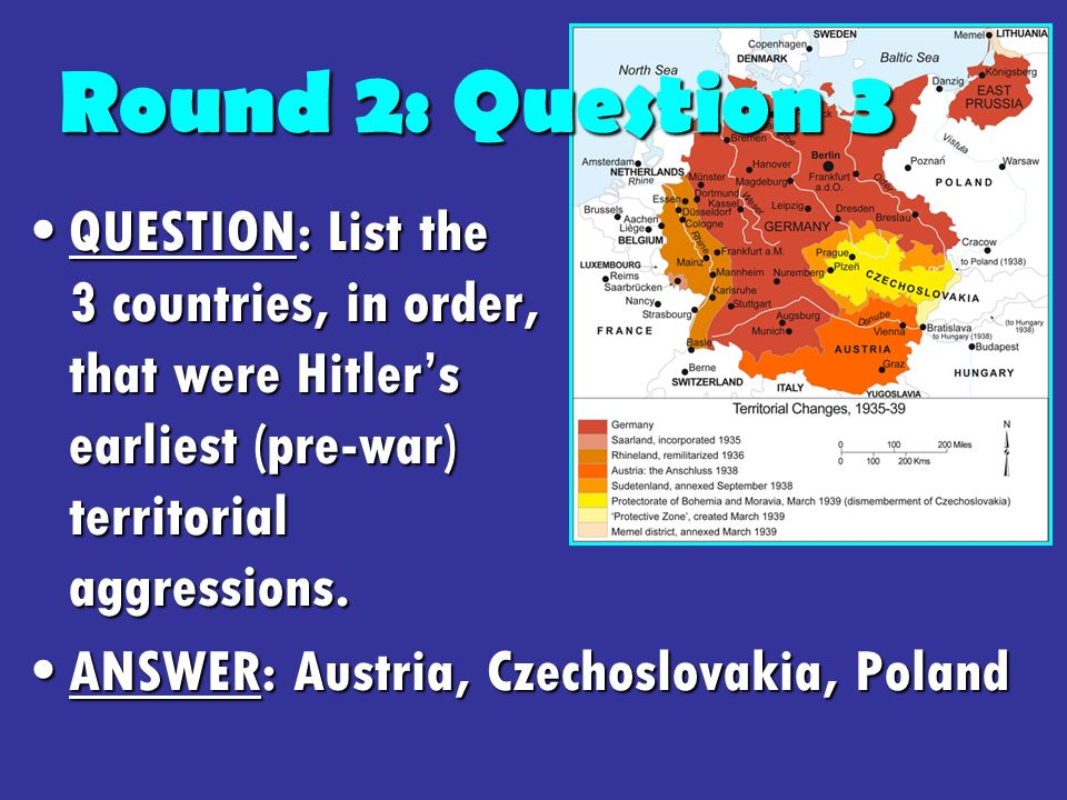 QUESTION: List the 3 countries, in order, that were Hitlers earliest (pre-war) territorial aggressions.QUESTION: List the 3 countries, in order, that were Hitlers earliest (pre-war) territorial aggressions.