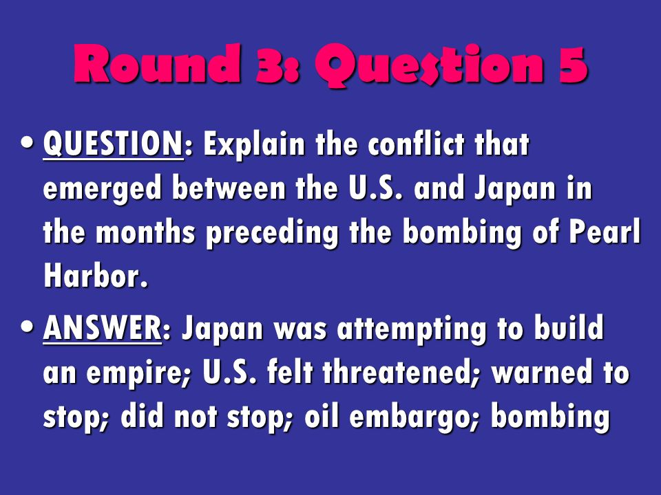 Round 3: Question 5 QUESTION: Explain the conflict that emerged between the U.S.