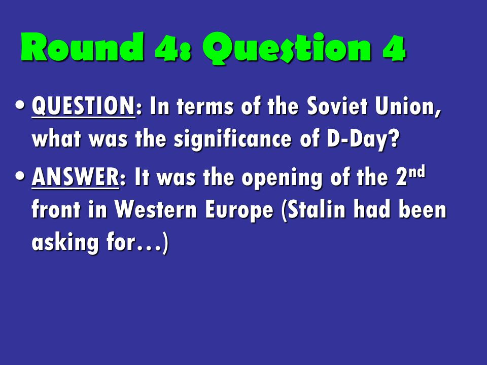 QUESTION: In terms of the Soviet Union, what was the significance of D-Day QUESTION: In terms of the Soviet Union, what was the significance of D-Day.
