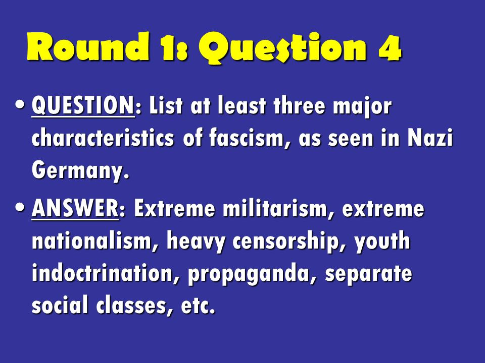 QUESTION: List at least three major characteristics of fascism, as seen in Nazi Germany.QUESTION: List at least three major characteristics of fascism, as seen in Nazi Germany.