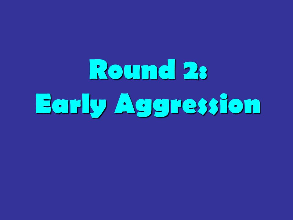 Round 2: Early Aggression