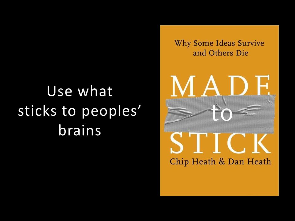 Use what sticks to peoples brains