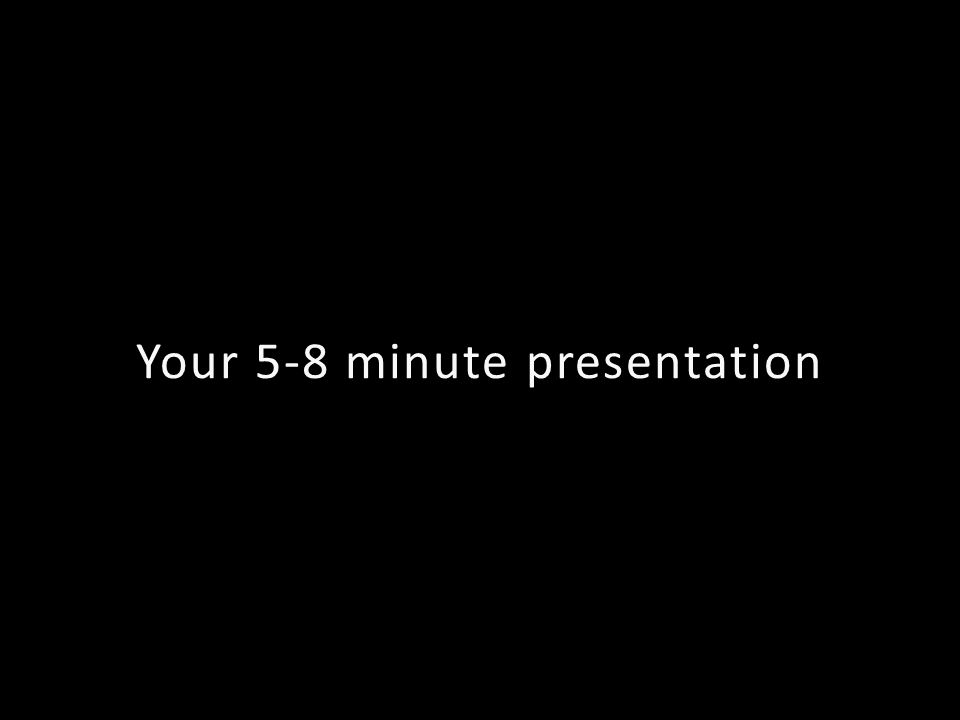 Your 5-8 minute presentation
