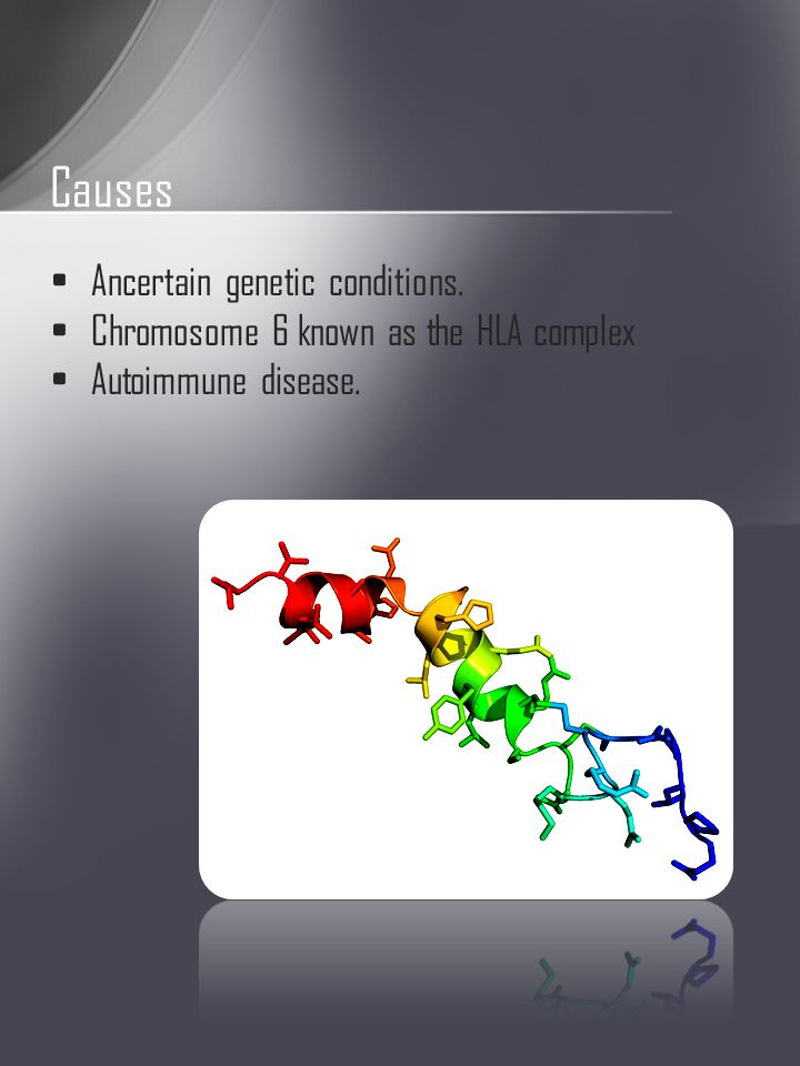 Ancertain genetic conditions. Chromosome 6 known as the HLA complex Autoimmune disease. Causes