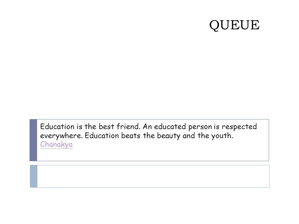 QUEUE Education is the best friend. An educated person is respected everywhere.