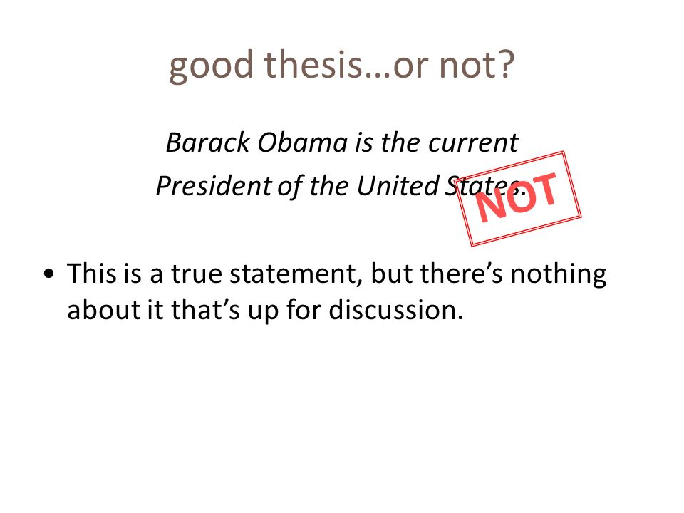good thesis…or not. Barack Obama is the current President of the United States.
