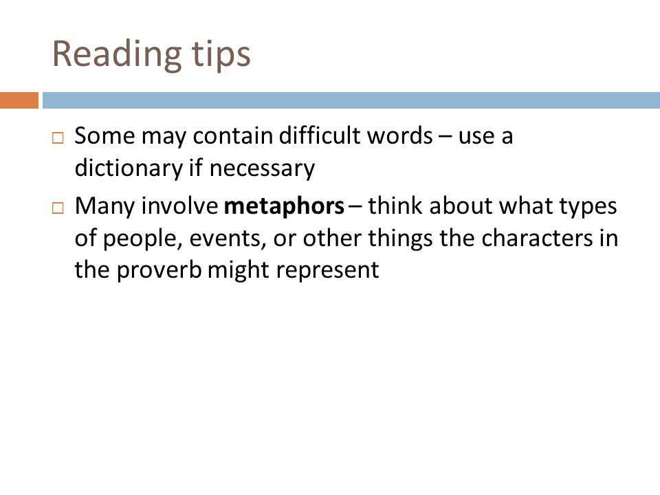 Reading tips Some may contain difficult words – use a dictionary if necessary Many involve metaphors – think about what types of people, events, or other things the characters in the proverb might represent