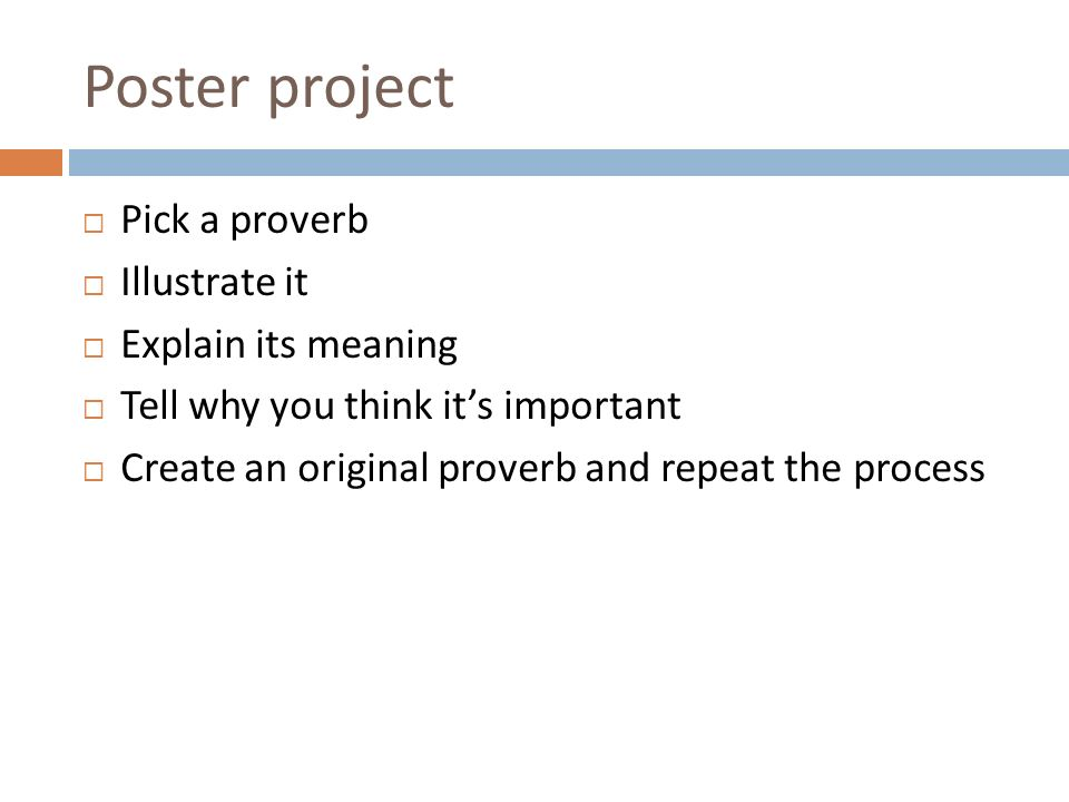 Poster project Pick a proverb Illustrate it Explain its meaning Tell why you think its important Create an original proverb and repeat the process