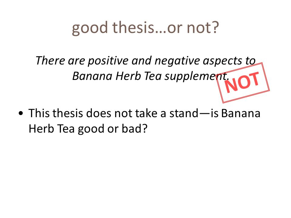 good thesis…or not. There are positive and negative aspects to Banana Herb Tea supplement.