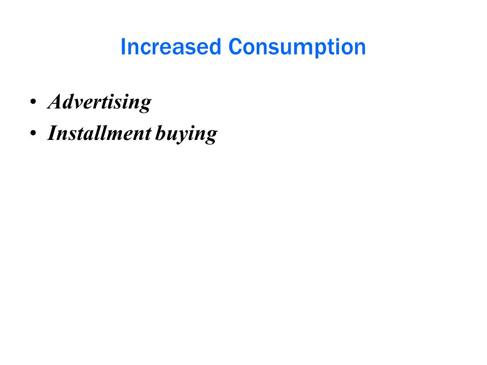 Increased Consumption Advertising Installment buying