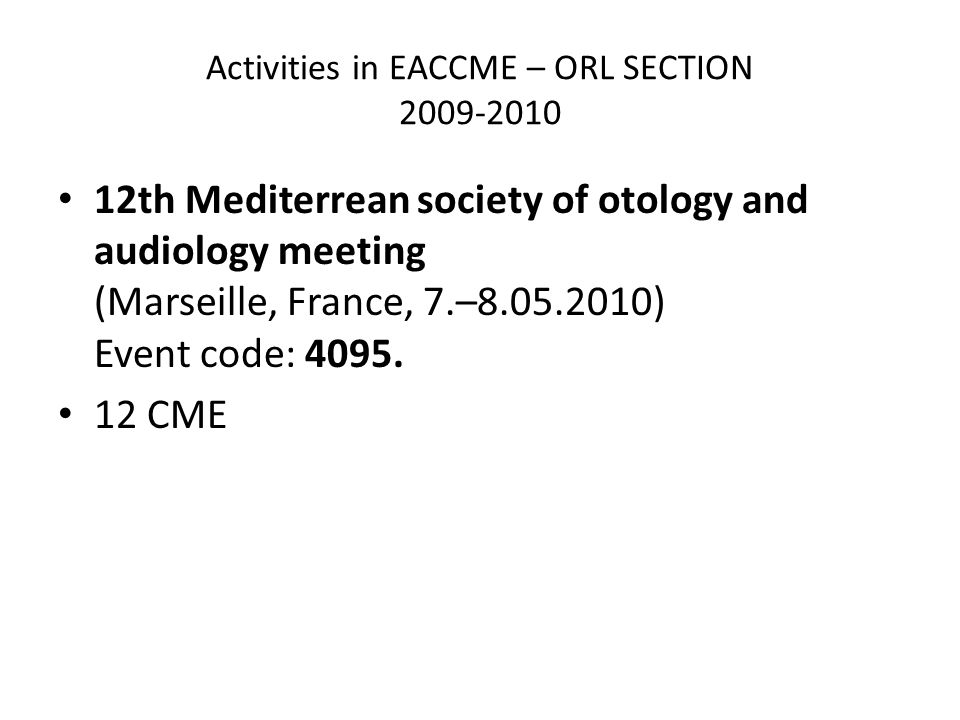 Activities in EACCME – ORL SECTION th Mediterrean society of otology and audiology meeting (Marseille, France, 7.– ) Event code: 4095.