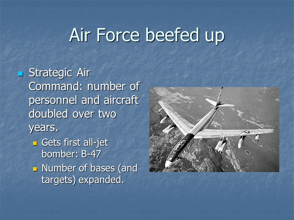 Air Force beefed up Strategic Air Command: number of personnel and aircraft doubled over two years.