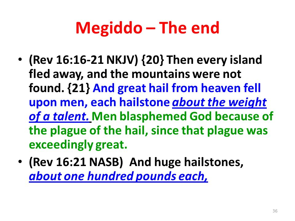 Megiddo – The end (Rev 16:16-21 NKJV) {20} Then every island fled away, and the mountains were not found.