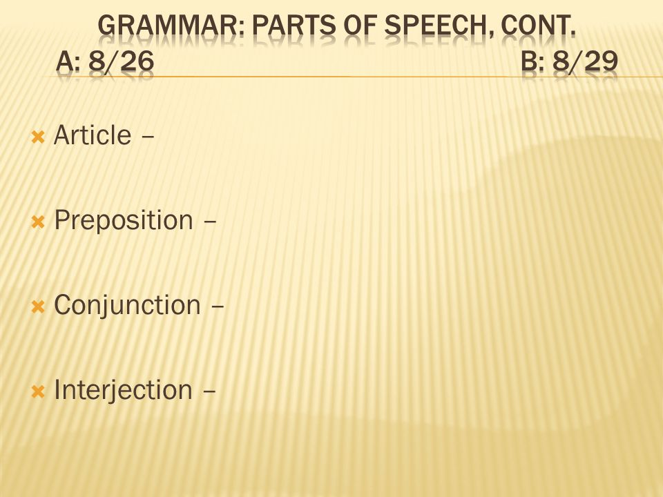 Article – Preposition – Conjunction – Interjection –