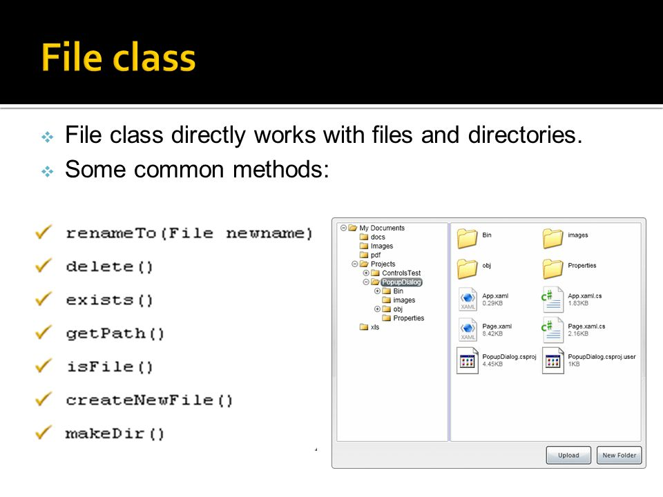 File class directly works with files and directories. Some common methods: