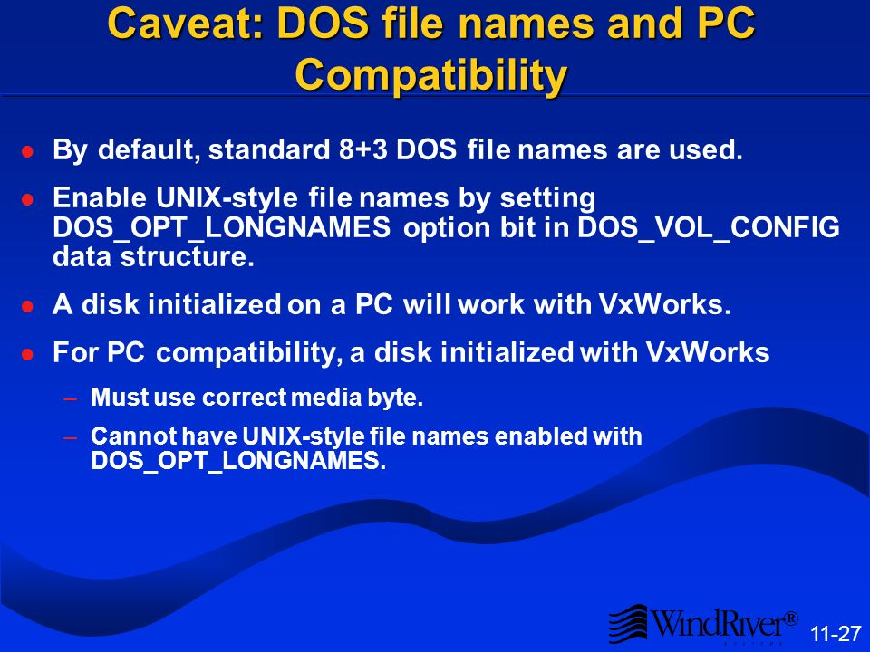 ® Caveat: DOS file names and PC Compatibility By default, standard 8+3 DOS file names are used.