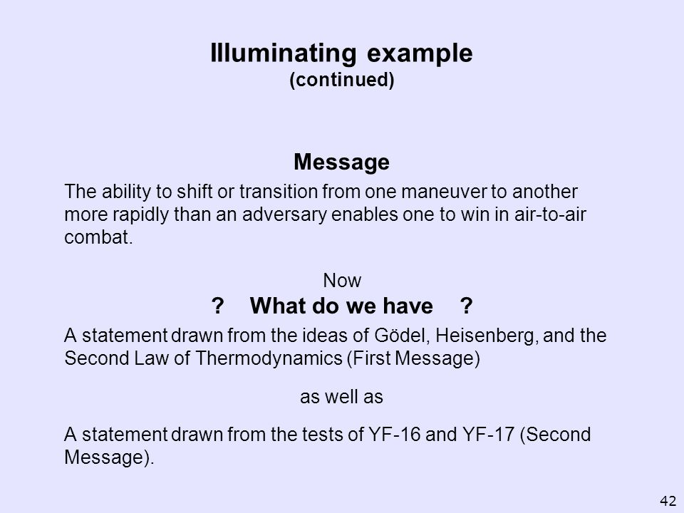 Illuminating example (continued) Message The ability to shift or transition from one maneuver to another more rapidly than an adversary enables one to win in air to air combat.