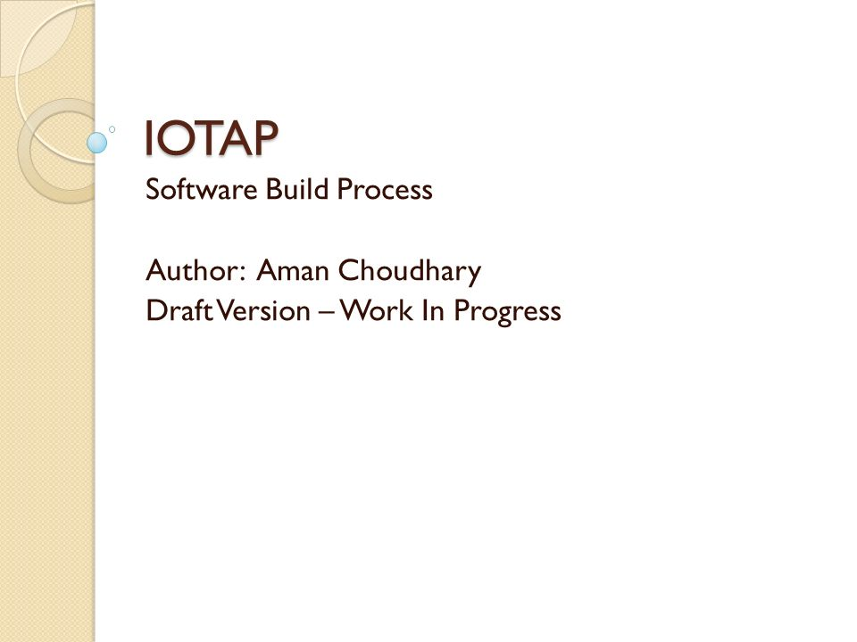 IOTAP Software Build Process Author: Aman Choudhary Draft Version – Work In Progress