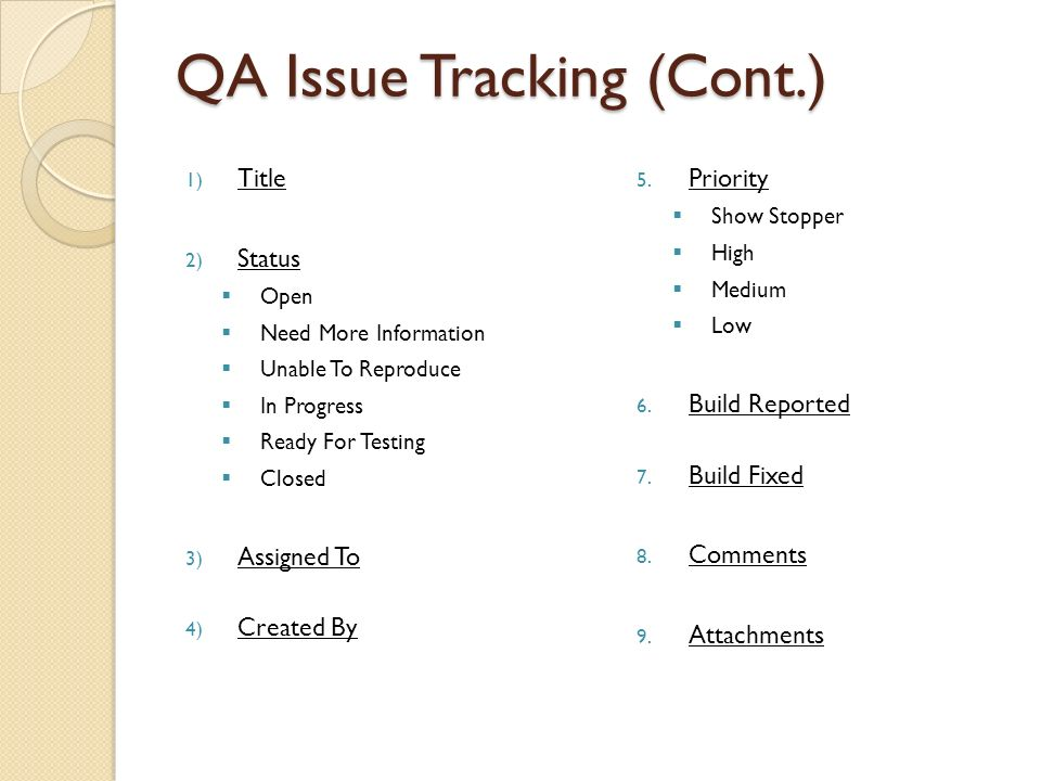 QA Issue Tracking (Cont.) 1) Title 2) Status Open Need More Information Unable To Reproduce In Progress Ready For Testing Closed 3) Assigned To 4) Created By 5.