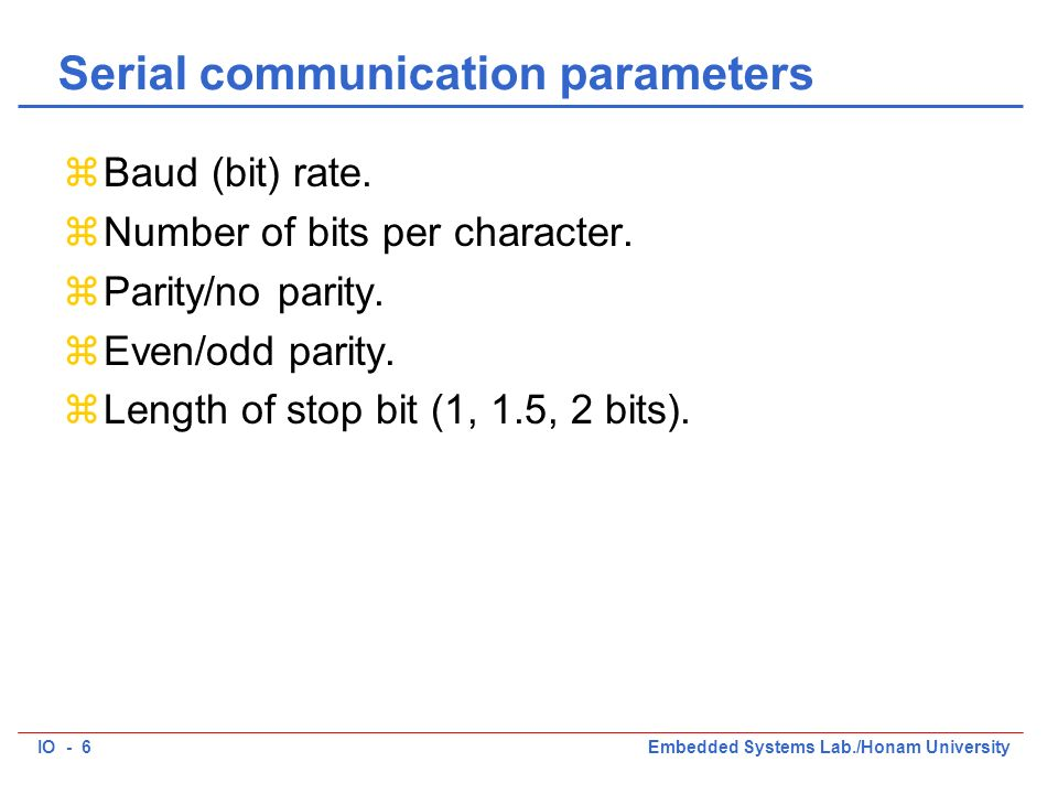 IO - 6Embedded Systems Lab./Honam University Serial communication parameters zBaud (bit) rate.