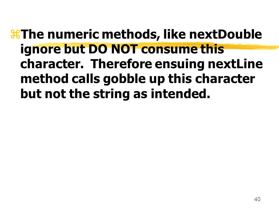 40 zThe numeric methods, like nextDouble ignore but DO NOT consume this character.
