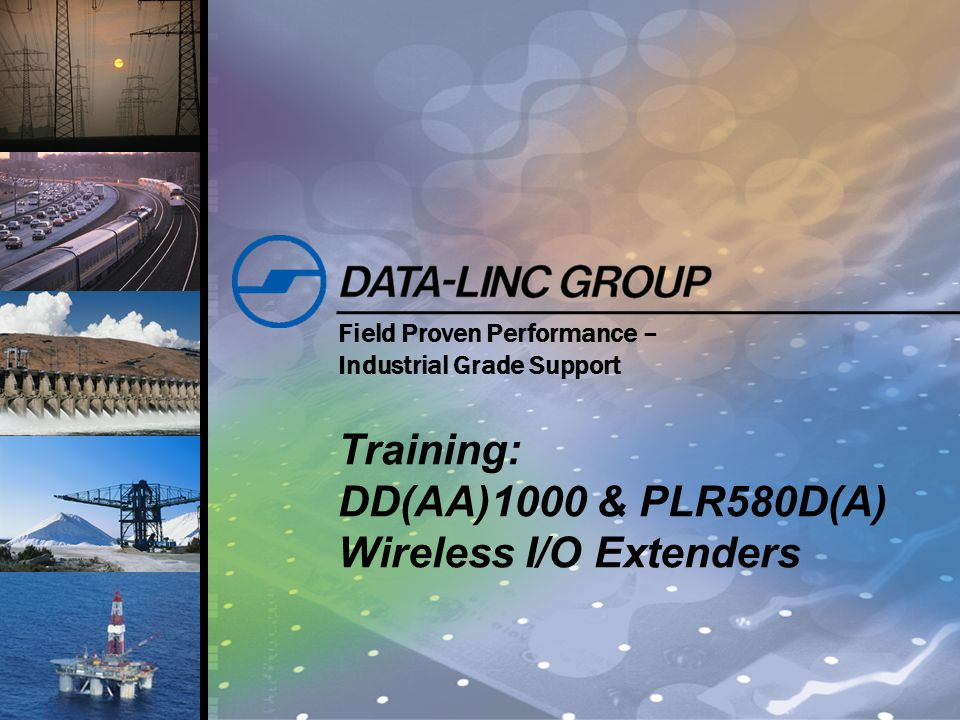 Field Proven Performance – Industrial Grade Support Training: DD(AA)1000 & PLR580D(A) Wireless I/O Extenders