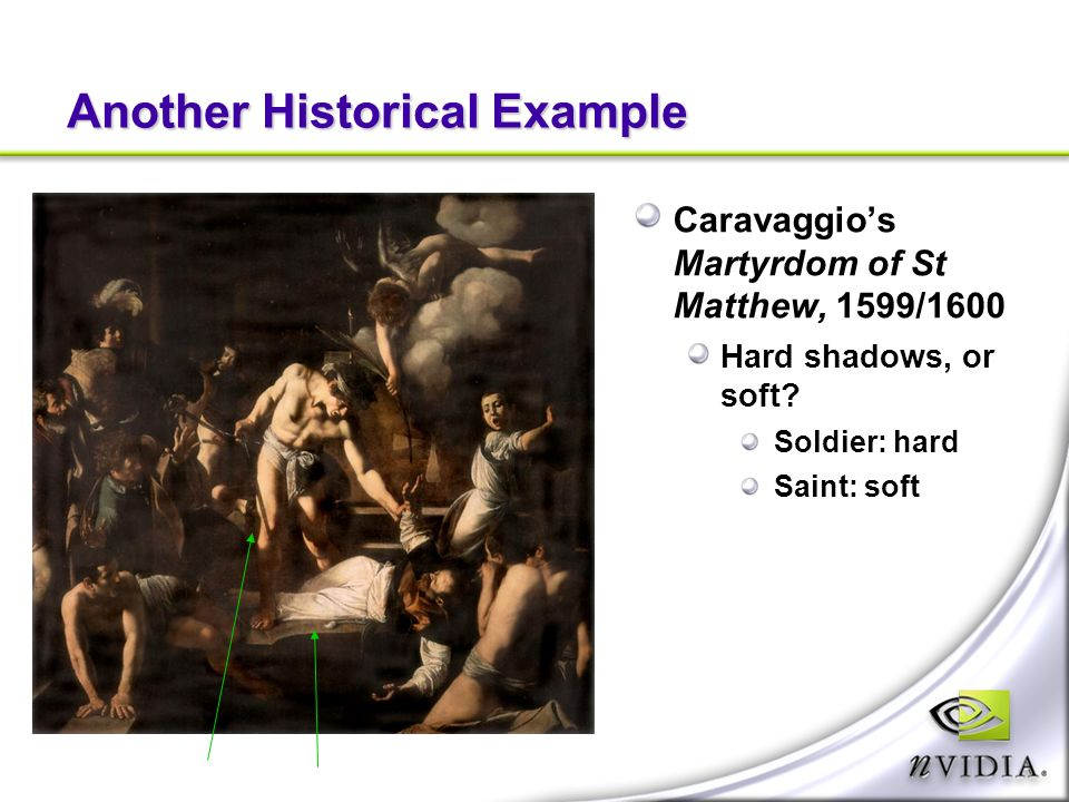 Another Historical Example Caravaggios Martyrdom of St Matthew, 1599/1600 Hard shadows, or soft.